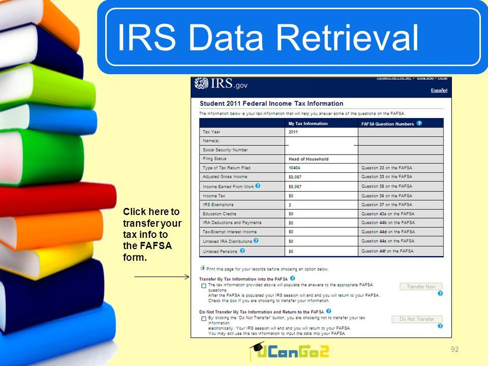 UCanGo2 IRS Data Retrieval 92 Click here to transfer your tax info to the FAFSA form.