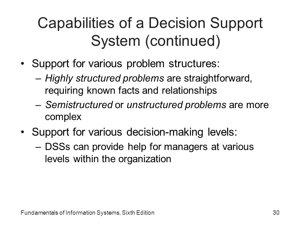 Capabilities of a Decision Support System (continued) Support for various problem structures: –Highly structured problems are straightforward, requiri