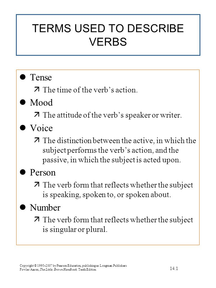 Copyright © 1995–2007 by Pearson Education, publishing as Longman Publishers Fowler/Aaron, The Little, Brown Handbook, Tenth Edition TERMS USED TO DESCRIBE VERBS lTense äThe time of the verb's action.