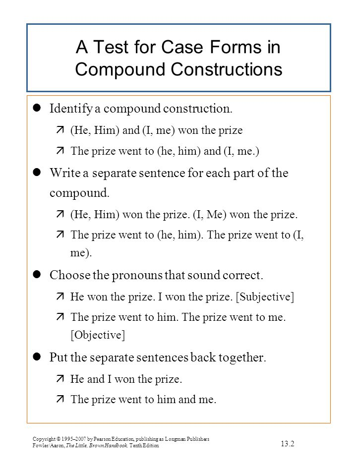 Copyright © 1995–2007 by Pearson Education, publishing as Longman Publishers Fowler/Aaron, The Little, Brown Handbook, Tenth Edition AGREEMENT Agreement helps readers understand the relations between elements in a sentence.