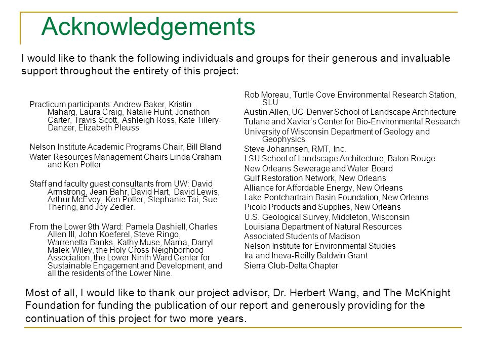 Acknowledgements Rob Moreau, Turtle Cove Environmental Research Station, SLU Austin Allen, UC-Denver School of Landscape Architecture Tulane and Xavier's Center for Bio-Environmental Research University of Wisconsin Department of Geology and Geophysics Steve Johannsen, RMT, Inc.