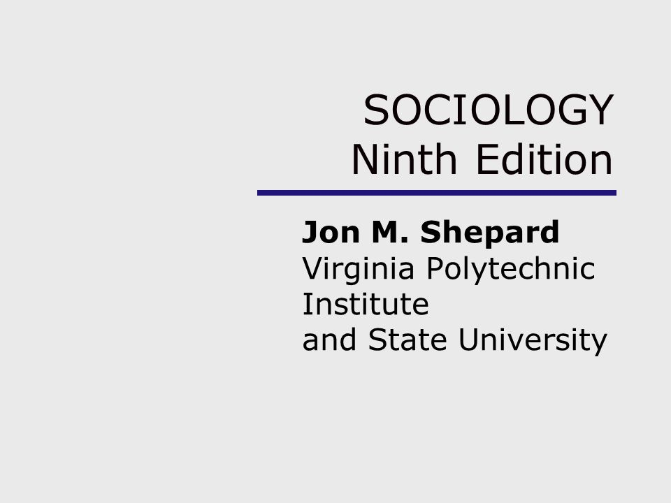SOCIOLOGY Ninth Edition Jon M. Shepard Virginia Polytechnic Institute and State University