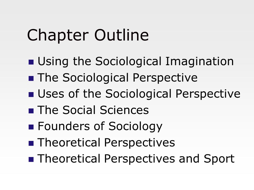 Chapter Outline Using the Sociological Imagination The Sociological Perspective Uses of the Sociological Perspective The Social Sciences Founders of S