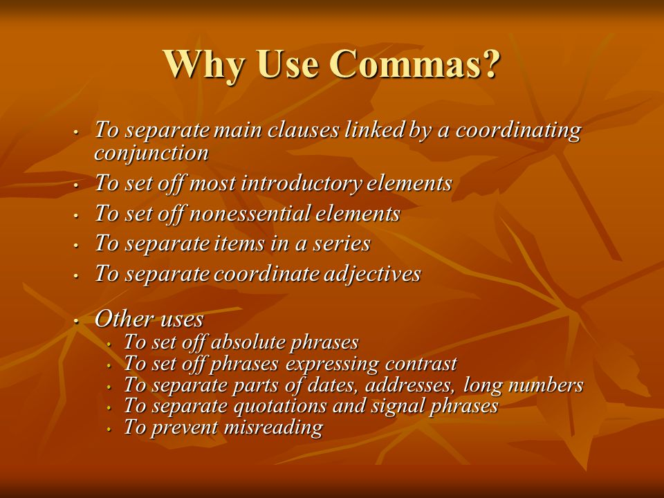 Why Use Commas? To separate main clauses linked by a coordinating conjunction To separate main clauses linked by a coordinating conjunction To set off