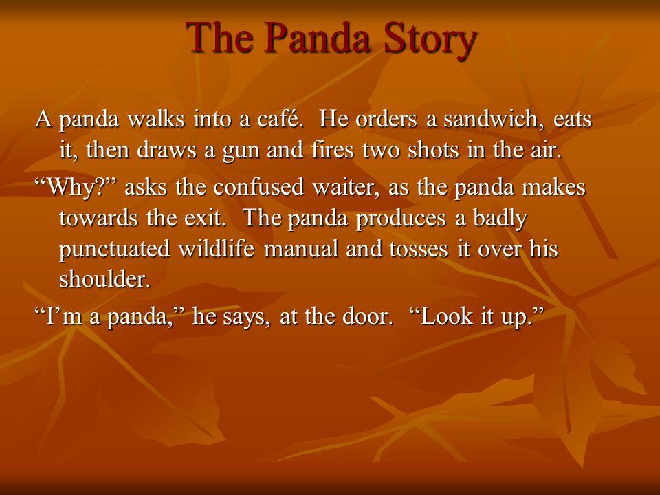 The Panda Story A panda walks into a café.