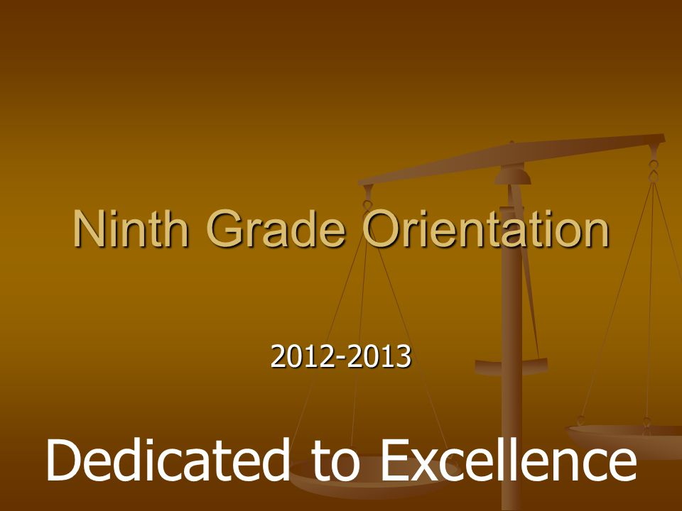 Ninth Grade Orientation 2012-2013 Dedicated to Excellence