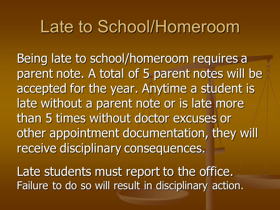Late to School/Homeroom Being late to school/homeroom requires a parent note. A total of 5 parent notes will be accepted for the year. Anytime a stude