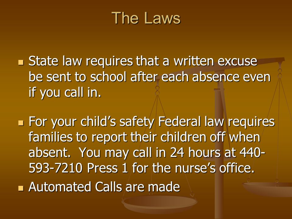The Laws State law requires that a written excuse be sent to school after each absence even if you call in. State law requires that a written excuse b