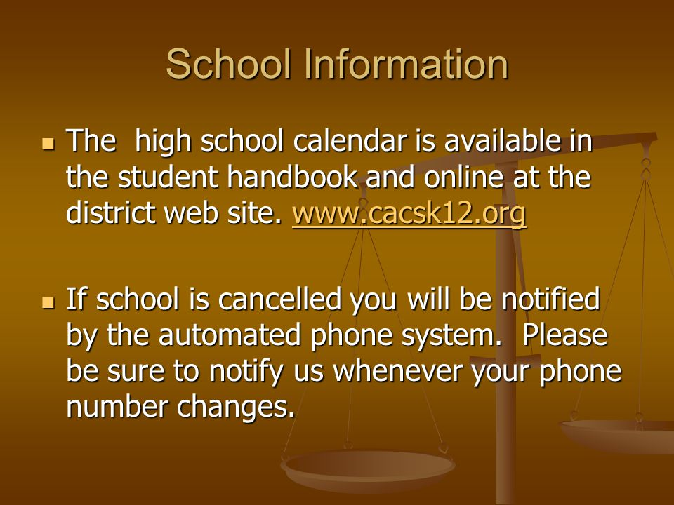 School Information The high school calendar is available in the student handbook and online at the district web site. www.cacsk12.org The high school