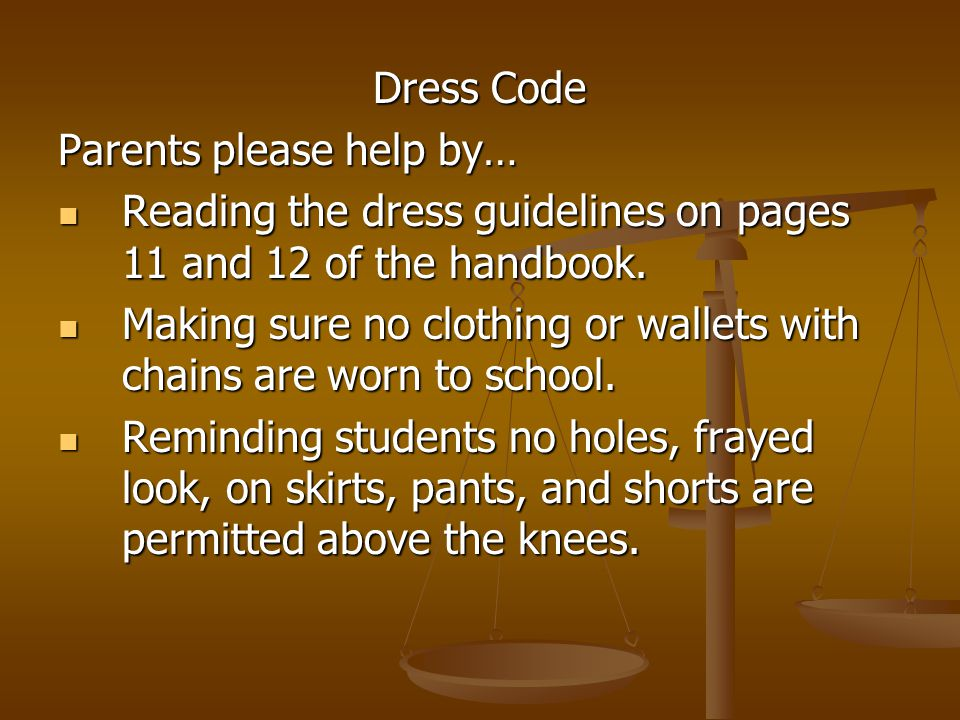 Dress Code Parents please help by… Reading the dress guidelines on pages 11 and 12 of the handbook. Reading the dress guidelines on pages 11 and 12 of