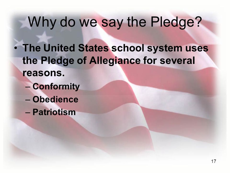 17 Why do we say the Pledge.