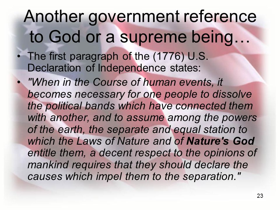 23 Another government reference to God or a supreme being… The first paragraph of the (1776) U.S.