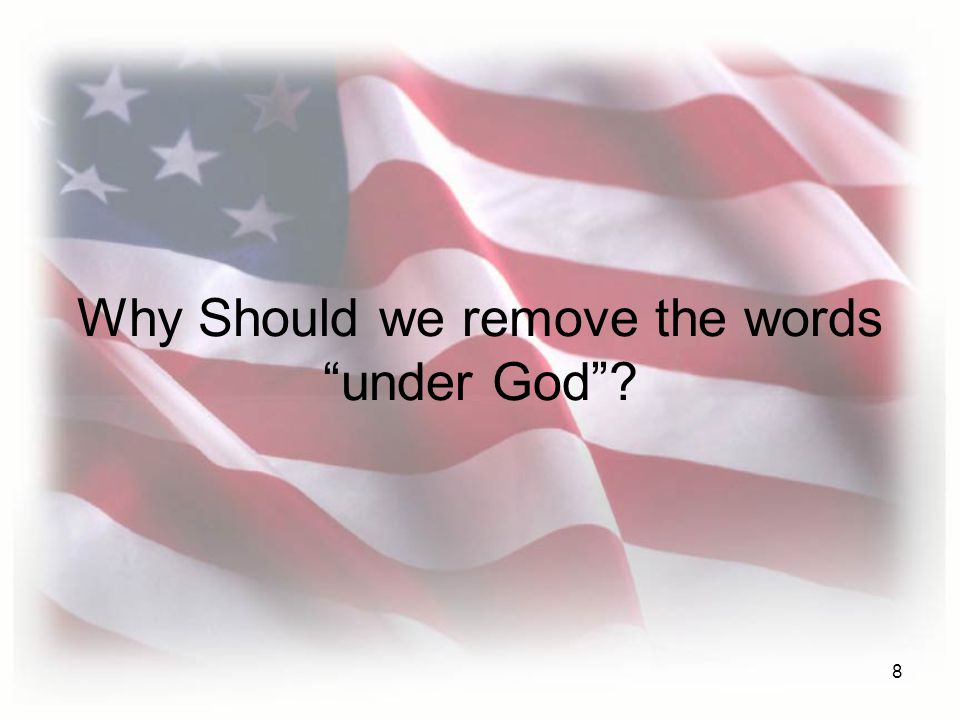 8 Why Should we remove the words under God ?