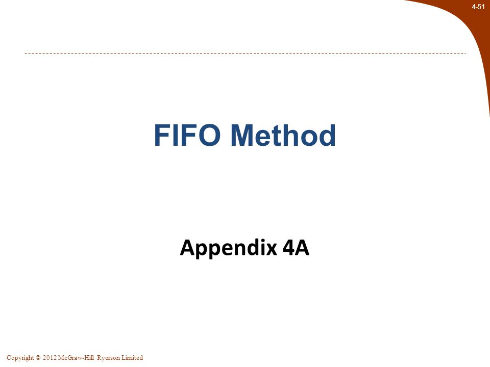 4-51 Copyright © 2012 McGraw-Hill Ryerson Limited Appendix 4A FIFO Method