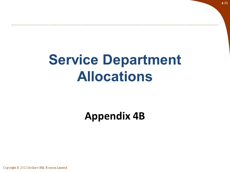 4-73 Copyright © 2012 McGraw-Hill Ryerson Limited Appendix 4B Service Department Allocations