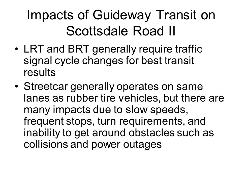 Impacts of Guideway Transit on Scottsdale Road II LRT and BRT generally require traffic signal cycle changes for best transit results Streetcar genera