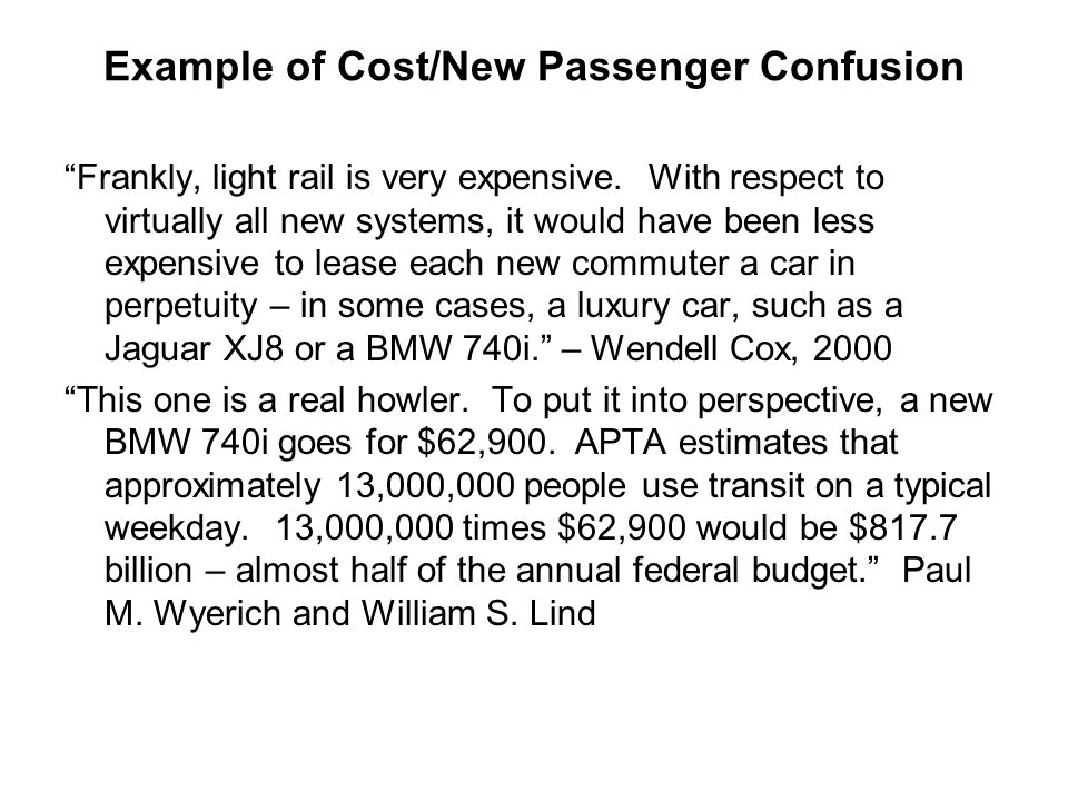 "Example of Cost/New Passenger Confusion ""Frankly, light rail is very expensive. With respect to virtually all new systems, it would have been less exp"