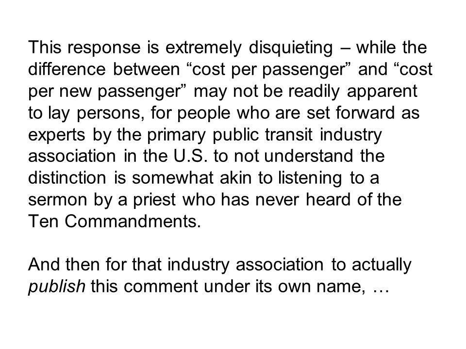 "This response is extremely disquieting – while the difference between ""cost per passenger"" and ""cost per new passenger"" may not be readily apparent to"