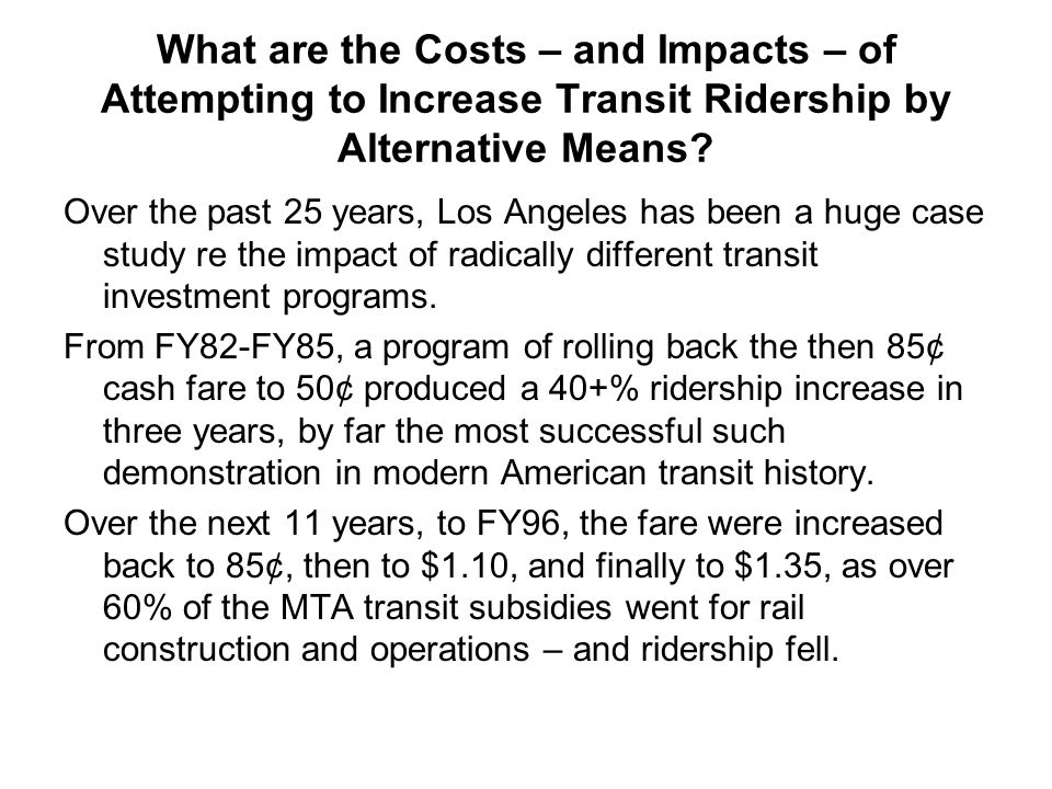 What are the Costs – and Impacts – of Attempting to Increase Transit Ridership by Alternative Means? Over the past 25 years, Los Angeles has been a hu