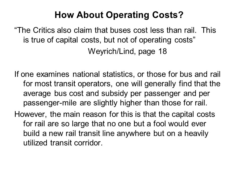 "How About Operating Costs? ""The Critics also claim that buses cost less than rail. This is true of capital costs, but not of operating costs"" Weyrich/"