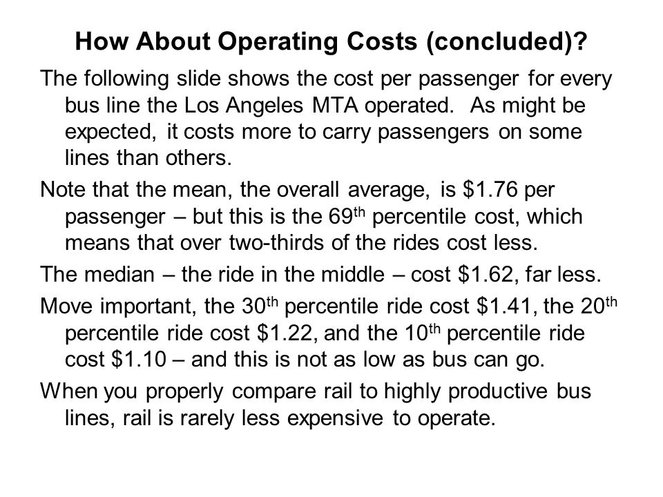 How About Operating Costs (concluded)? The following slide shows the cost per passenger for every bus line the Los Angeles MTA operated. As might be e