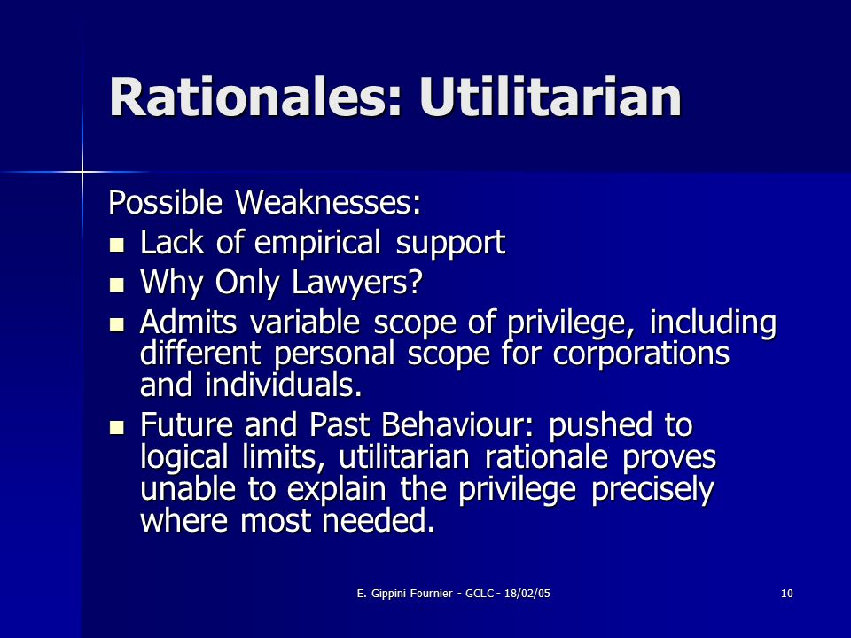 E. Gippini Fournier - GCLC - 18/02/0510 Rationales: Utilitarian Possible Weaknesses: Lack of empirical support Lack of empirical support Why Only Lawy