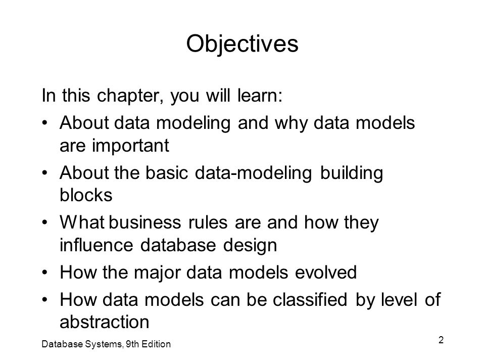 2 Objectives In this chapter, you will learn: About data modeling and why data models are important About the basic data-modeling building blocks What