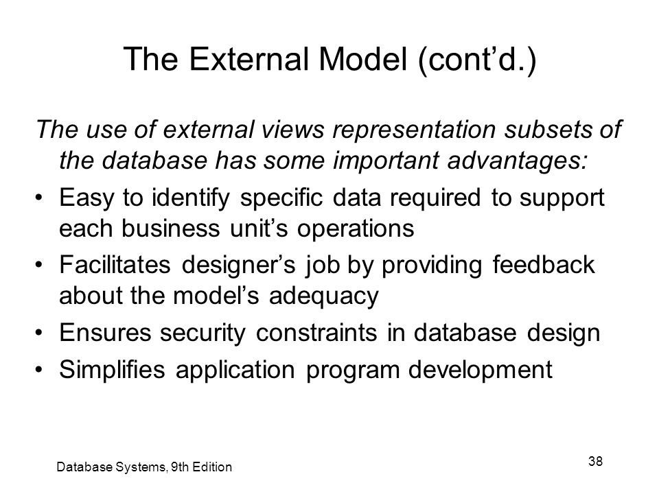 38 The External Model (cont'd.) The use of external views representation subsets of the database has some important advantages: Easy to identify speci