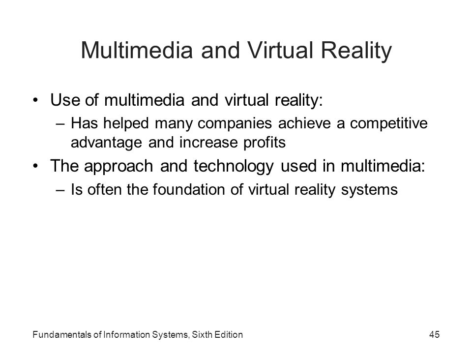 Multimedia and Virtual Reality Use of multimedia and virtual reality: –Has helped many companies achieve a competitive advantage and increase profits