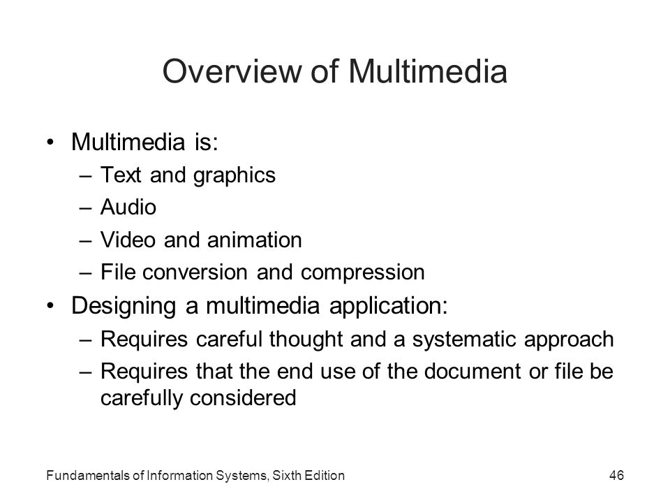 Overview of Multimedia Multimedia is: –Text and graphics –Audio –Video and animation –File conversion and compression Designing a multimedia applicati