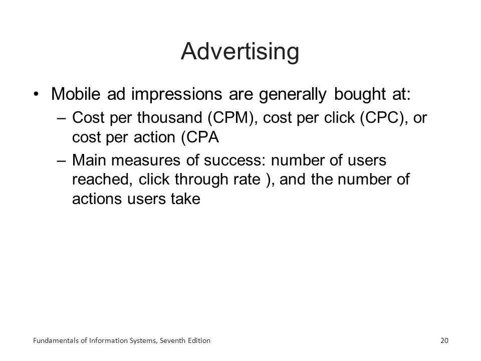 Advertising Mobile ad impressions are generally bought at: –Cost per thousand (CPM), cost per click (CPC), or cost per action (CPA –Main measures of s