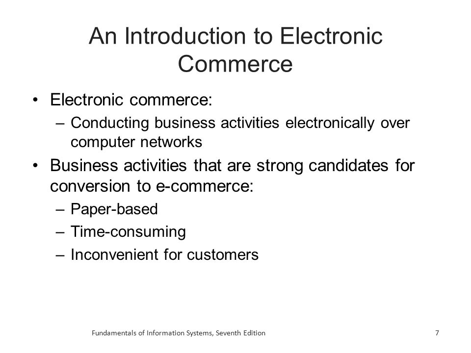 7 An Introduction to Electronic Commerce Electronic commerce: –Conducting business activities electronically over computer networks Business activitie