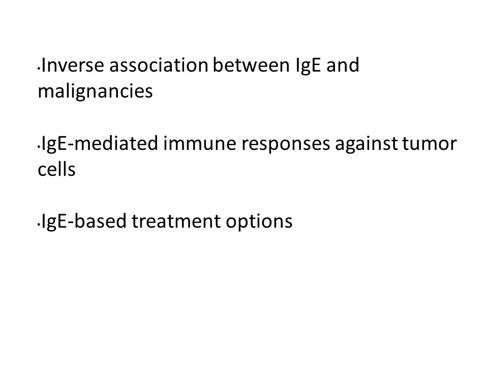 Inverse association between IgE and malignancies IgE-mediated immune responses against tumor cells IgE-based treatment options