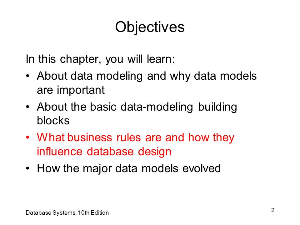 3 Objectives (cont'd.) About emerging alternative data models and the need they fulfill How data models can be classified by their level of abstraction Database Systems, 10th Edition