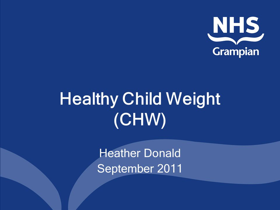 Healthy Child Weight (CHW) Heather Donald September 2011