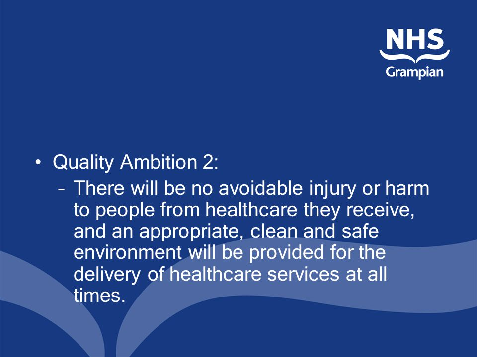Quality Ambition 2: –There will be no avoidable injury or harm to people from healthcare they receive, and an appropriate, clean and safe environment will be provided for the delivery of healthcare services at all times.