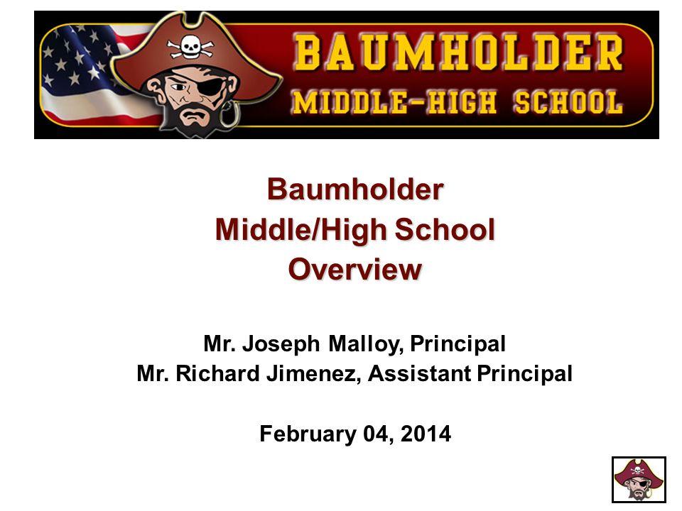 Baumholder Middle/High School Overview Mr. Joseph Malloy, Principal Mr. Richard Jimenez, Assistant Principal February 04, 2014
