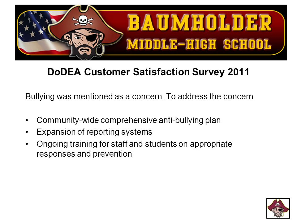 DoDEA Customer Satisfaction Survey 2011 Bullying was mentioned as a concern. To address the concern: Community-wide comprehensive anti-bullying plan E