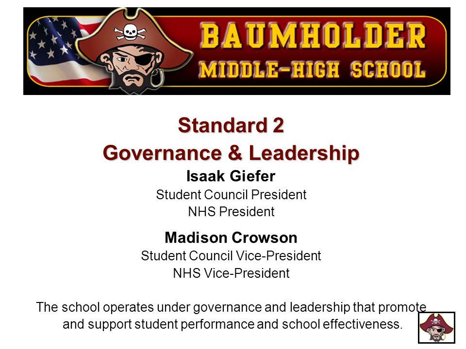 Standard 2 Governance & Leadership Isaak Giefer Student Council President NHS President Madison Crowson Student Council Vice-President NHS Vice-Presid