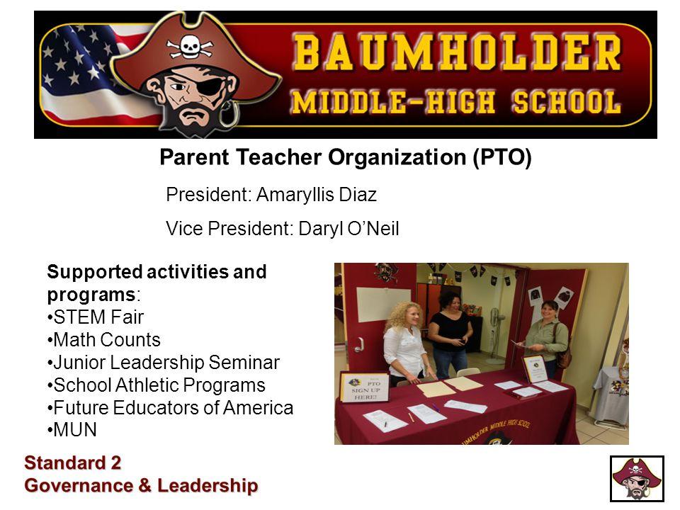 President: Amaryllis Diaz Vice President: Daryl O'Neil Parent Teacher Organization (PTO) Supported activities and programs: STEM Fair Math Counts Juni