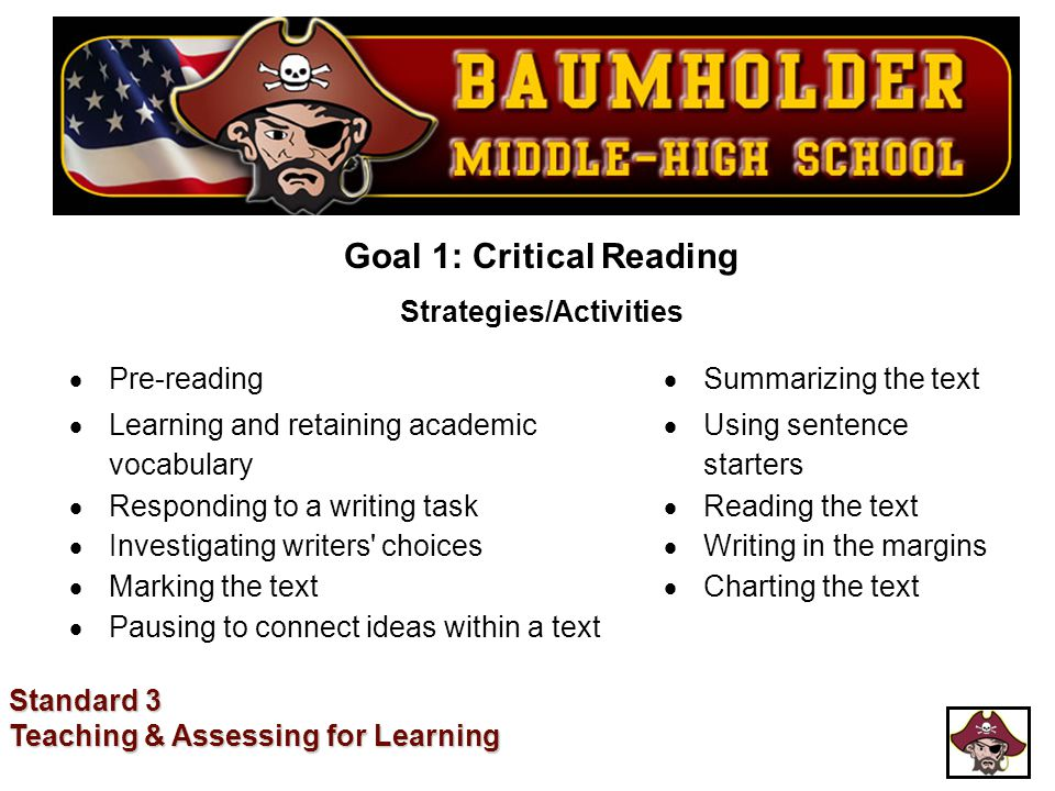 Standard 3 Teaching & Assessing for Learning Goal 1: Critical Reading Strategies/Activities  Pre-reading  Summarizing the text  Learning and retain