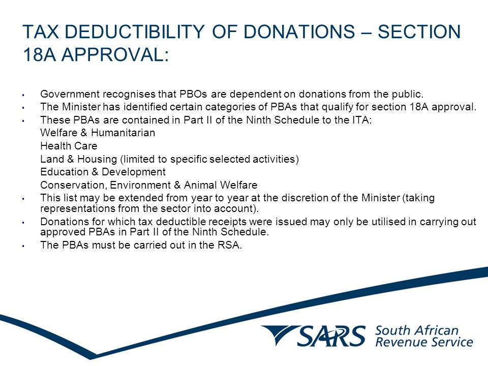 TAX DEDUCTIBILITY OF DONATIONS – SECTION 18A APPROVAL: Government recognises that PBOs are dependent on donations from the public.