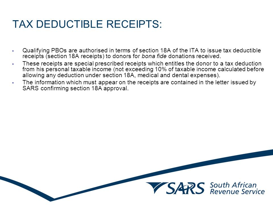 TAX DEDUCTIBLE RECEIPTS: Qualifying PBOs are authorised in terms of section 18A of the ITA to issue tax deductible receipts (section 18A receipts) to donors for bona fide donations received.