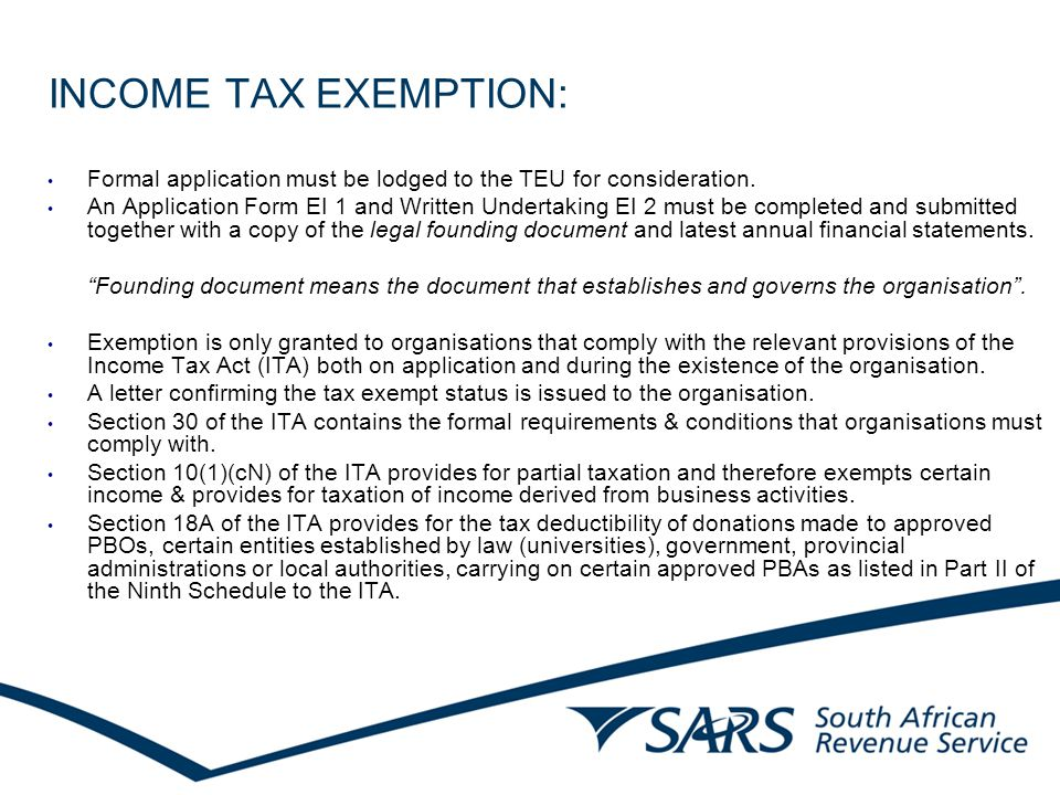 INCOME TAX EXEMPTION: Formal application must be lodged to the TEU for consideration.