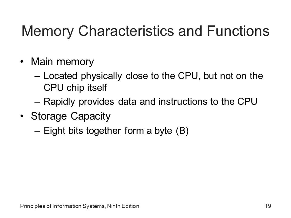 Memory Characteristics and Functions Main memory –Located physically close to the CPU, but not on the CPU chip itself –Rapidly provides data and instr