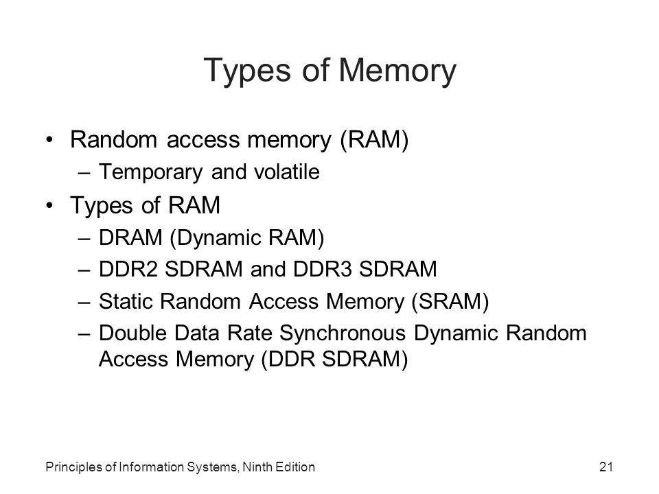 Types of Memory Random access memory (RAM) –Temporary and volatile Types of RAM –DRAM (Dynamic RAM) –DDR2 SDRAM and DDR3 SDRAM –Static Random Access M