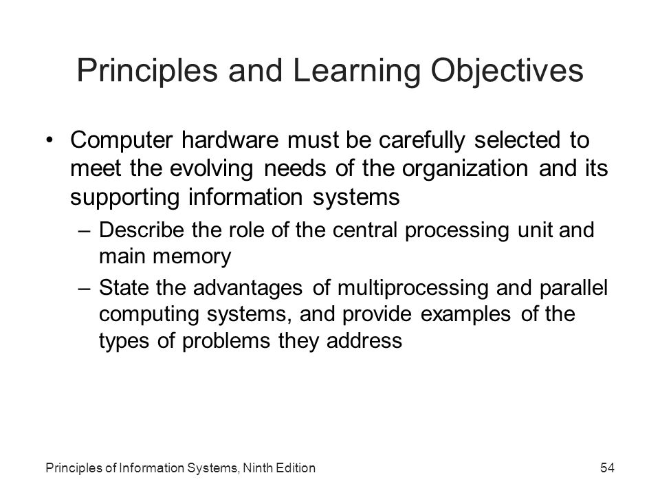 Principles and Learning Objectives Computer hardware must be carefully selected to meet the evolving needs of the organization and its supporting info