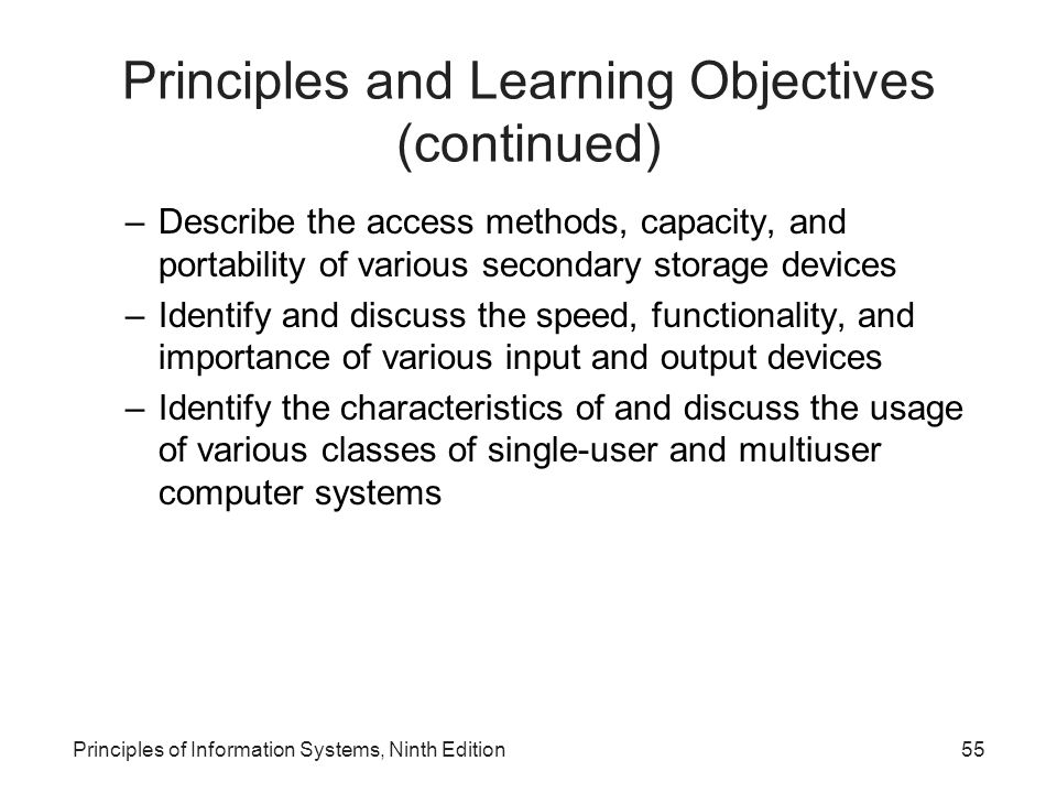 Principles and Learning Objectives (continued) –Describe the access methods, capacity, and portability of various secondary storage devices –Identify