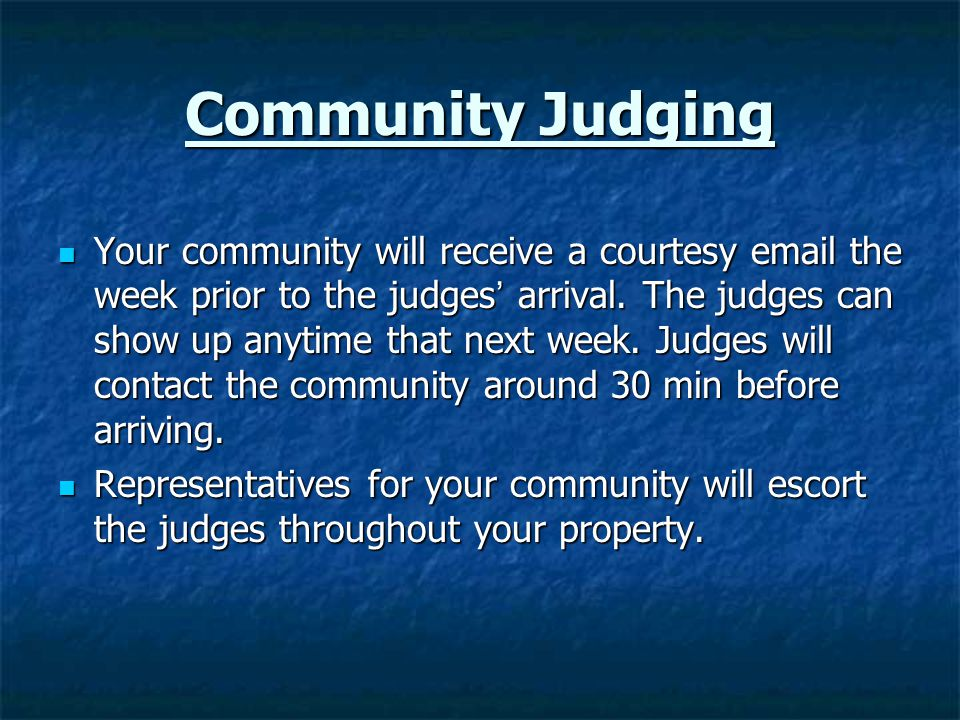 Community Judging Your community will receive a courtesy email the week prior to the judges ' arrival.