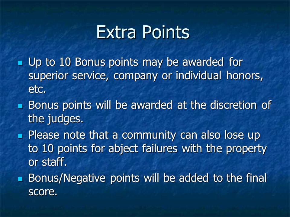Extra Points Up to 10 Bonus points may be awarded for superior service, company or individual honors, etc.